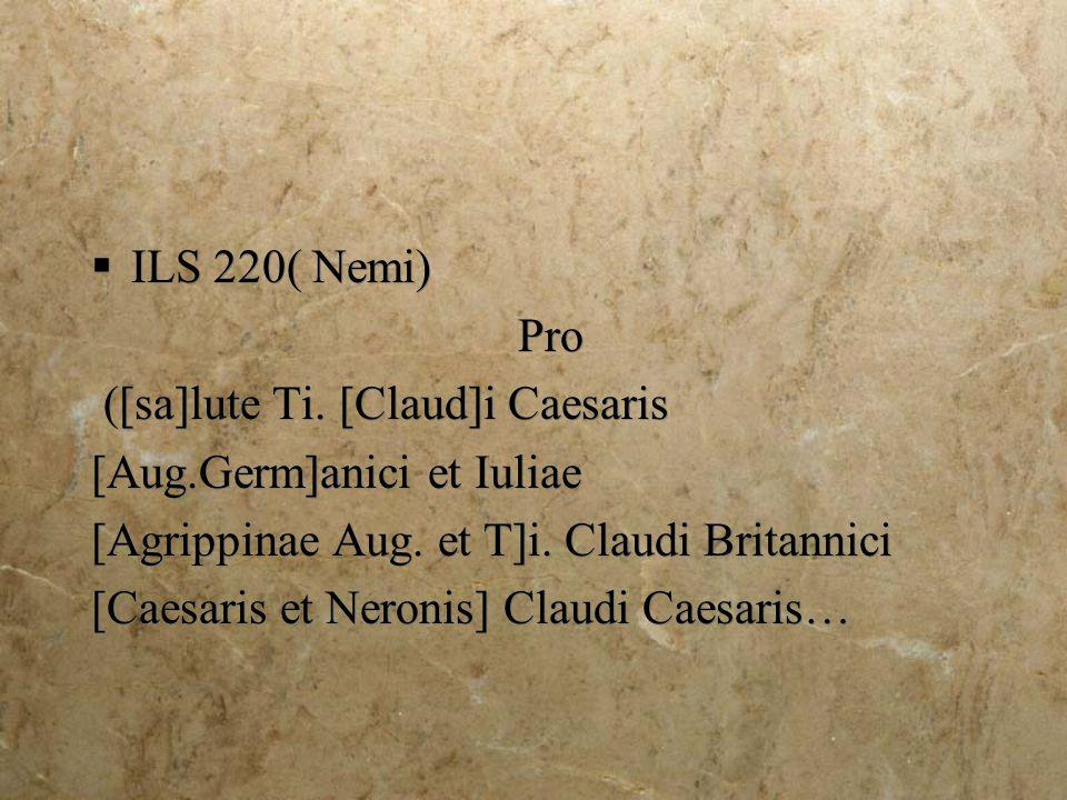 ILS 220( Nemi) Pro ([sa]lute Ti.[Claud]i Caesaris [Aug.Germ]anici et Iuliae [Agrippinae Aug.