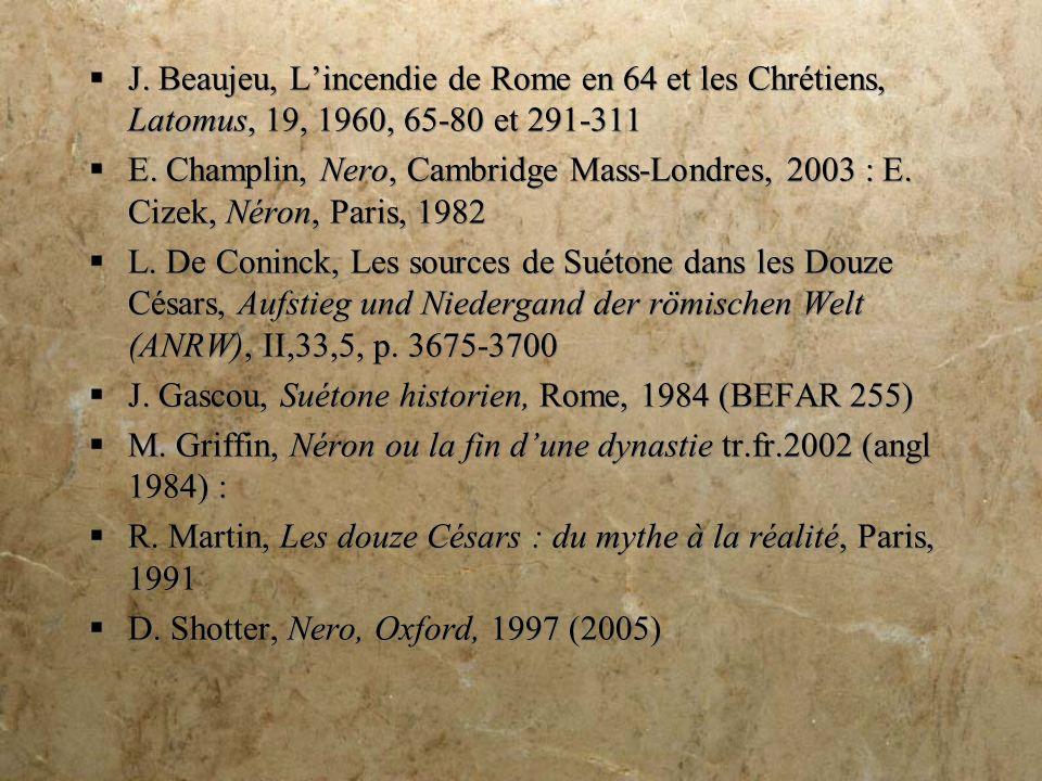 J.Beaujeu, Lincendie de Rome en 64 et les Chrétiens, Latomus, 19, 1960, 65-80 et 291-311 E.
