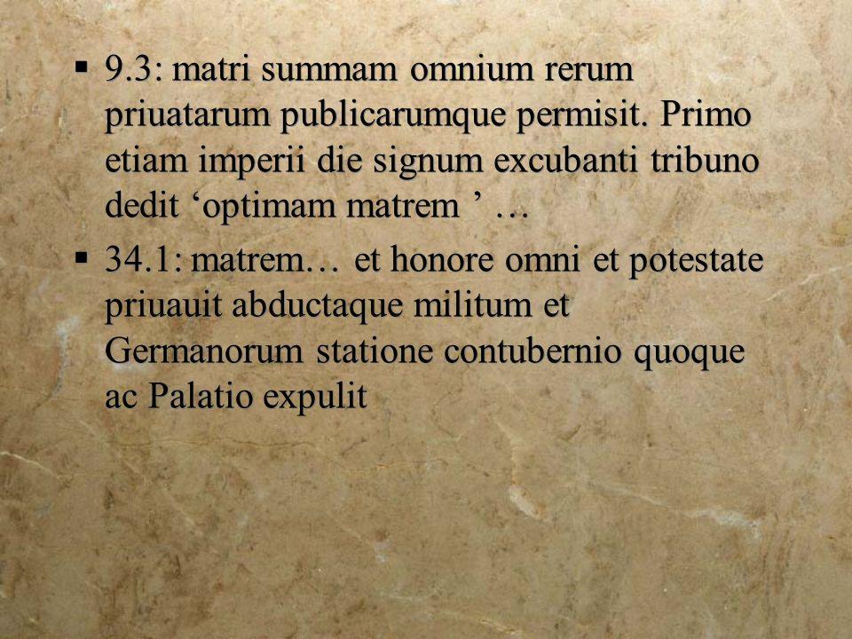 9.3: matri summam omnium rerum priuatarum publicarumque permisit.