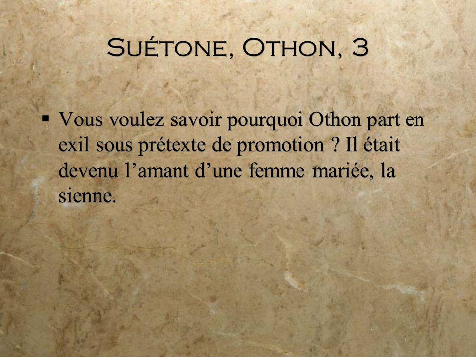 Suétone, Othon, 3 Vous voulez savoir pourquoi Othon part en exil sous prétexte de promotion .