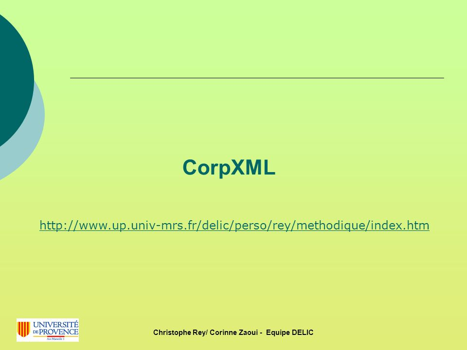 CorpXML http://www.up.univ-mrs.fr/delic/perso/rey/methodique/index.htm Christophe Rey/ Corinne Zaoui - Equipe DELIC