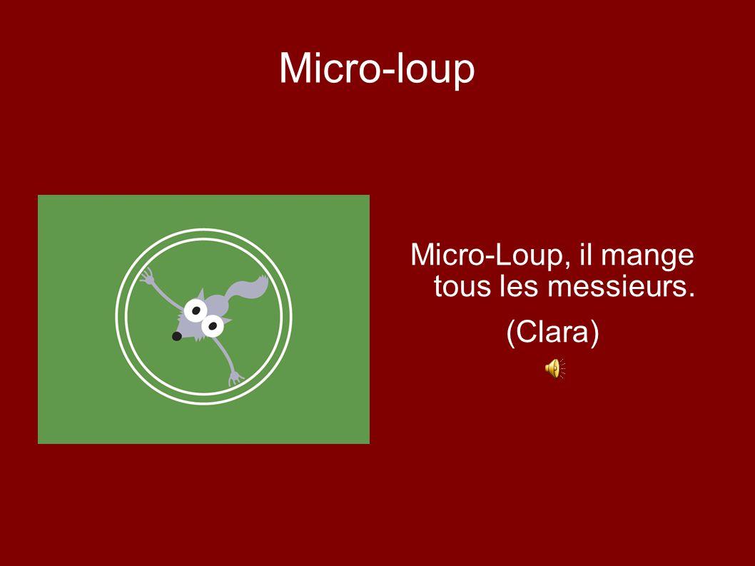 Micro-loup Micro-Loup, il mange tous les messieurs. (Clara)
