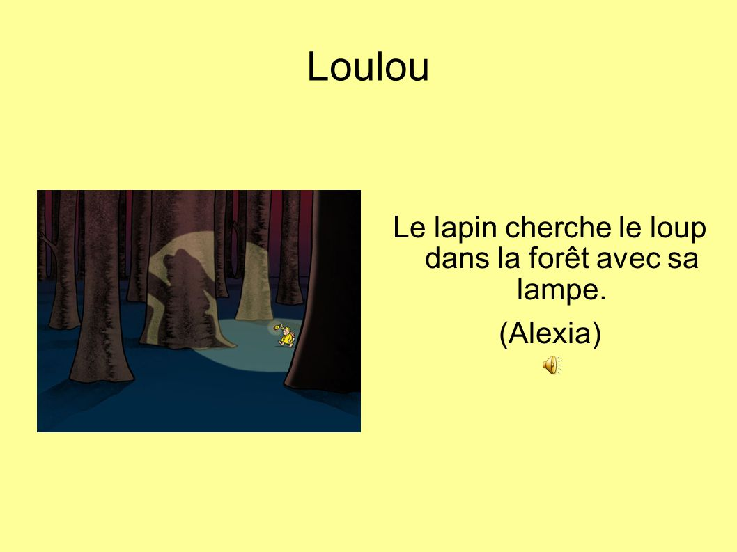 Loulou Le lapin cherche le loup dans la forêt avec sa lampe. (Alexia)