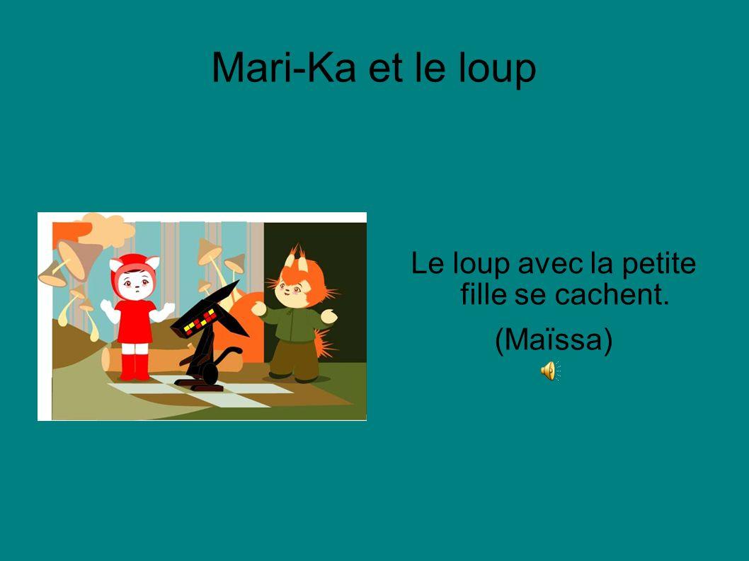 Mari-Ka et le loup Le loup avec la petite fille se cachent. (Maïssa)