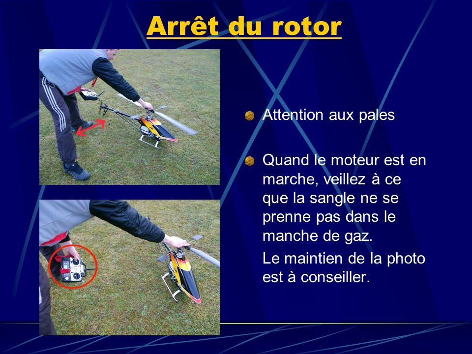 Arrêt du rotor Attention aux pales Quand le moteur est en marche, veillez à ce que la sangle ne se prenne pas dans le manche de gaz. Le maintien de la
