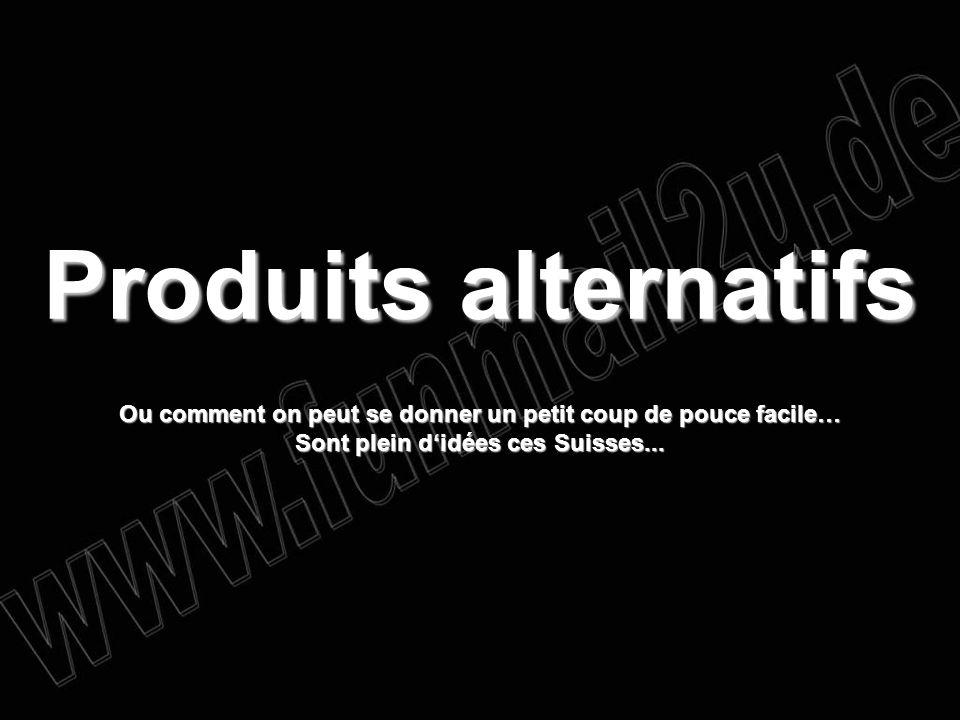 Produits alternatifs Ou comment on peut se donner un petit coup de pouce facile… Sont plein didées ces Suisses...