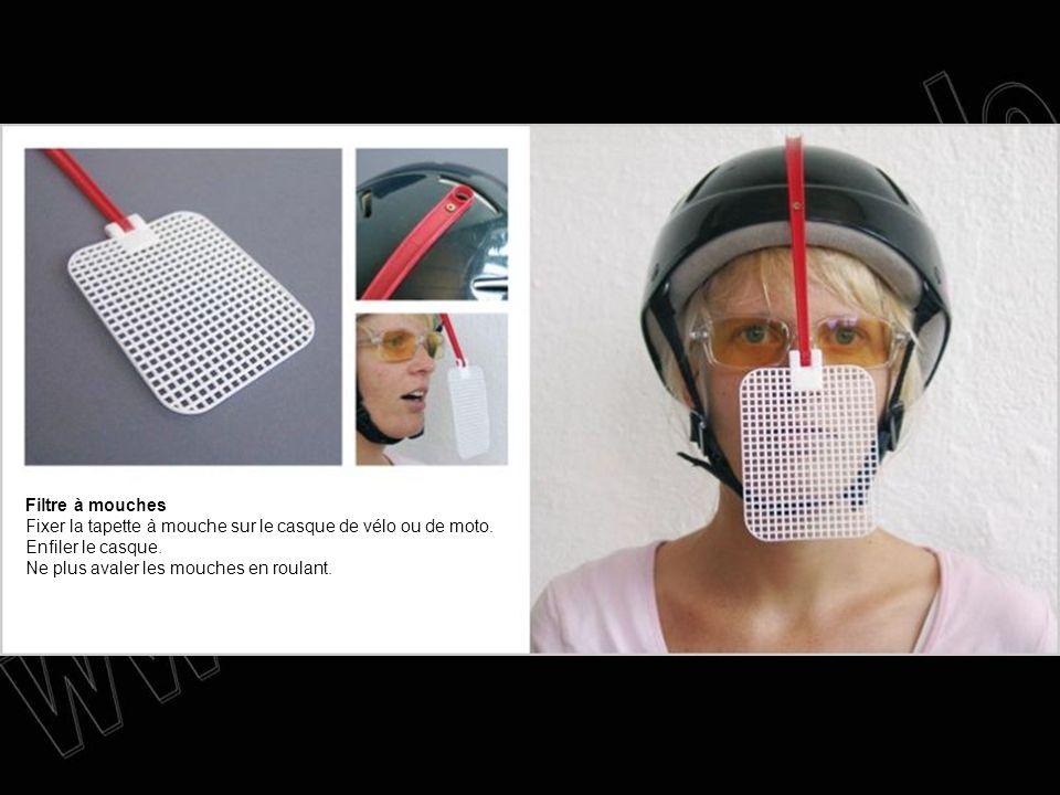 Filtre à mouches Fixer la tapette à mouche sur le casque de vélo ou de moto. Enfiler le casque. Ne plus avaler les mouches en roulant.