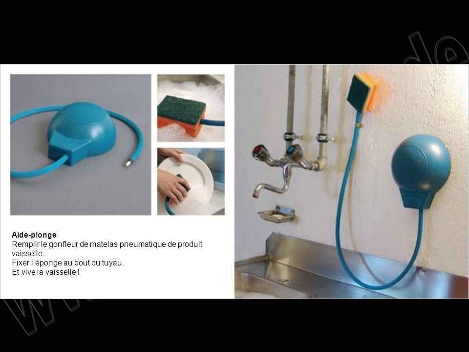 Aide-plonge Remplir le gonfleur de matelas pneumatique de produit vaisselle. Fixer léponge au bout du tuyau. Et vive la vaisselle !