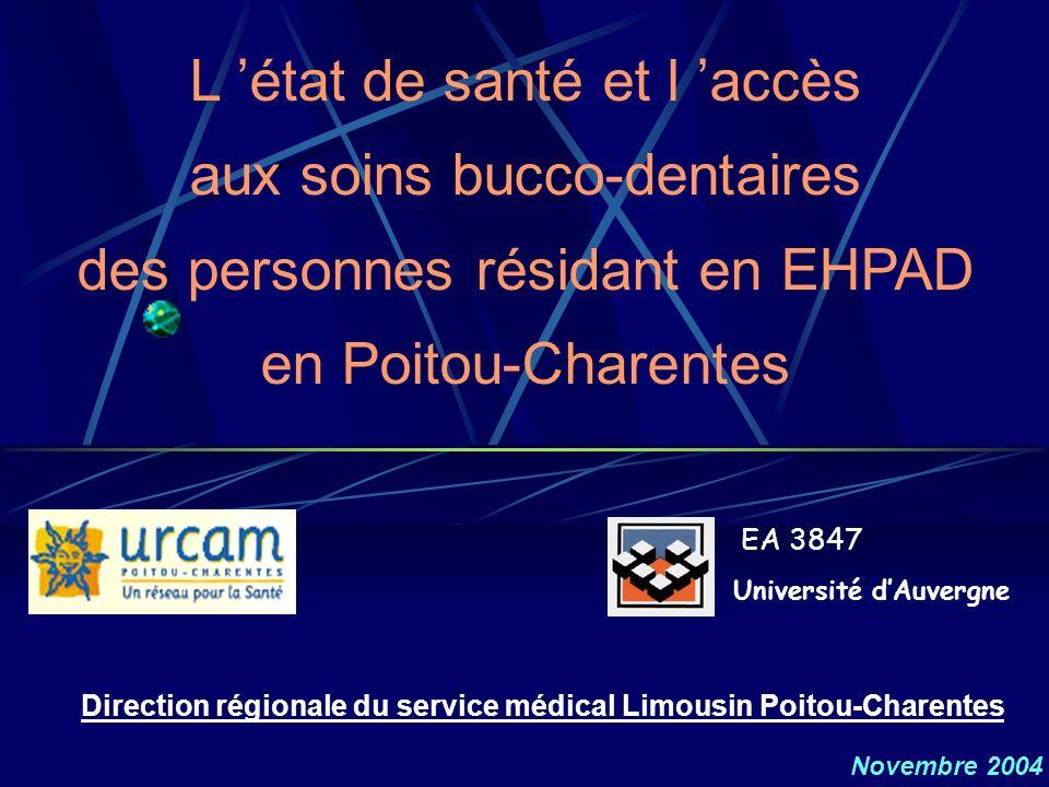 L état de santé et l accès aux soins bucco-dentaires des personnes résidant en EHPAD en Poitou-Charentes Direction régionale du service médical Limous
