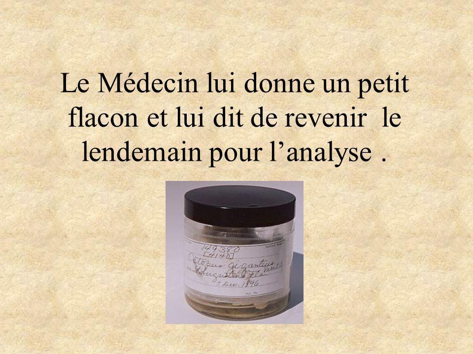 Le Médecin lui donne un petit flacon et lui dit de revenir le lendemain pour lanalyse.