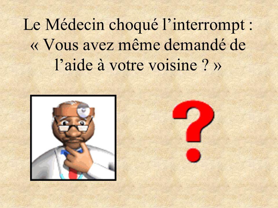 Le Médecin choqué linterrompt : « Vous avez même demandé de laide à votre voisine ? »