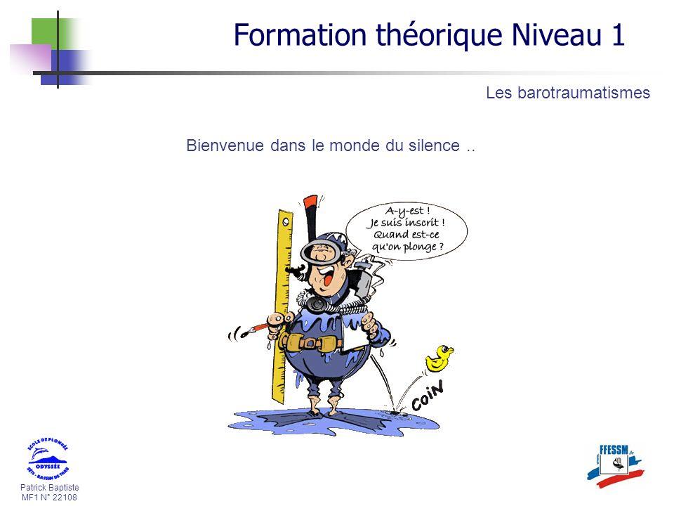 Patrick Baptiste MF1 N° 22108 Formation théorique Niveau 1 Bienvenue dans le monde du silence.. Les barotraumatismes