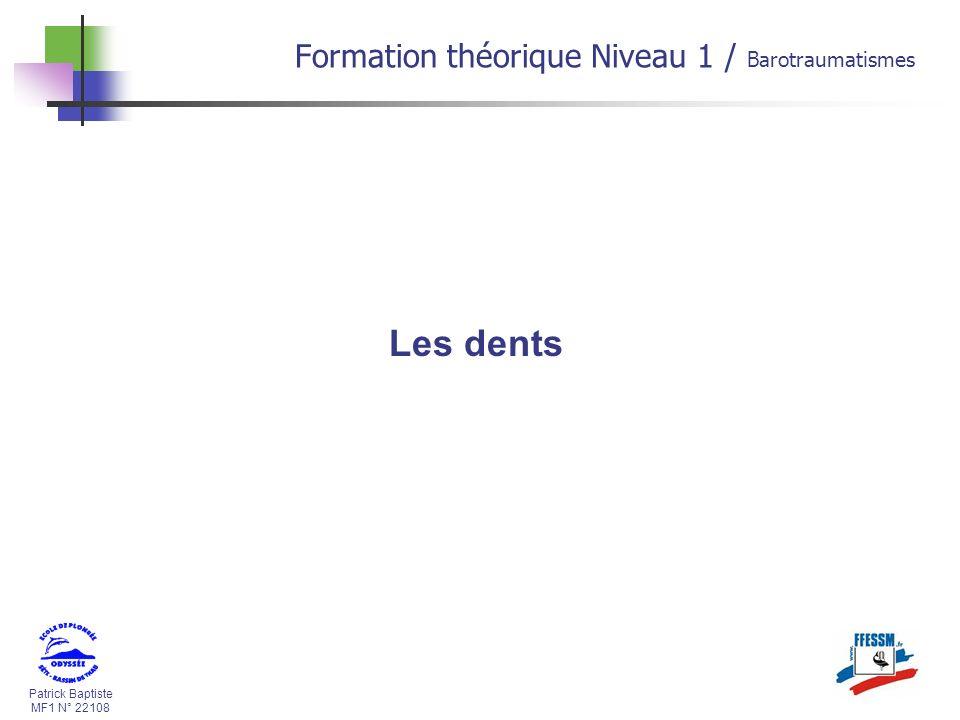Patrick Baptiste MF1 N° 22108 Les dents Formation théorique Niveau 1 / Barotraumatismes