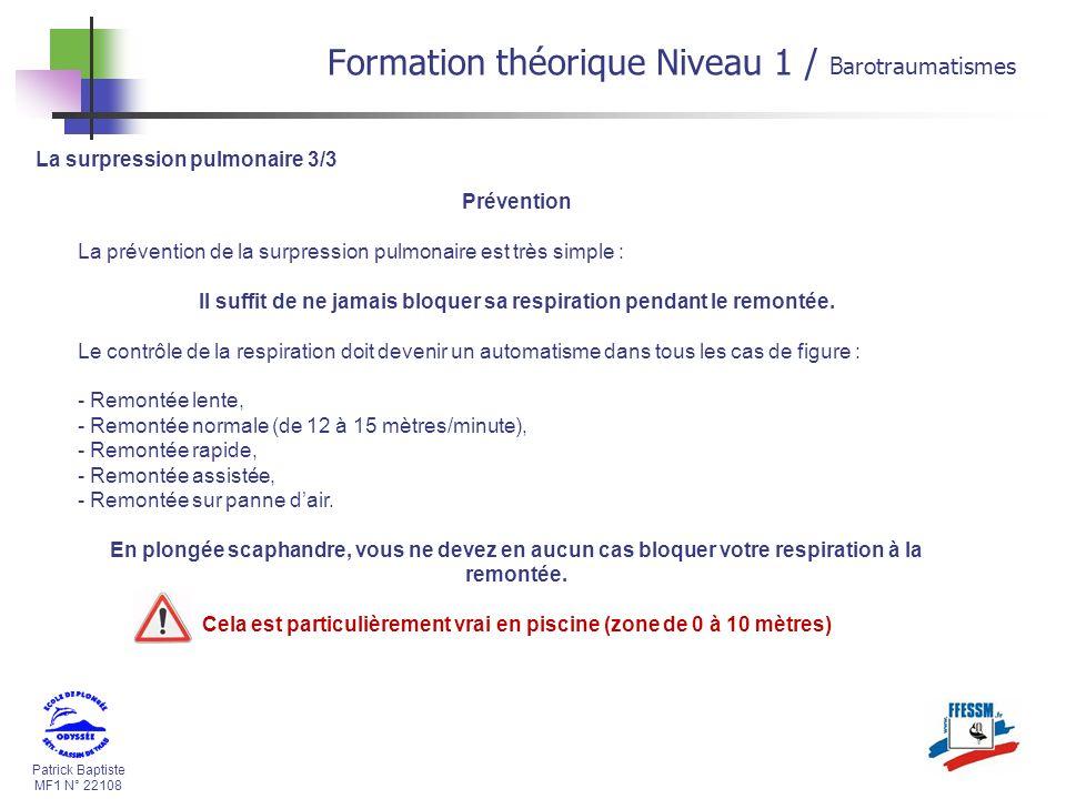 Patrick Baptiste MF1 N° 22108 La surpression pulmonaire 3/3 Prévention La prévention de la surpression pulmonaire est très simple : Il suffit de ne ja