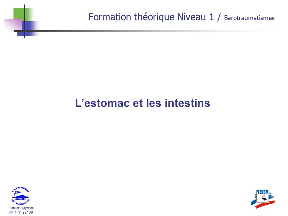 Patrick Baptiste MF1 N° 22108 Lestomac et les intestins Formation théorique Niveau 1 / Barotraumatismes