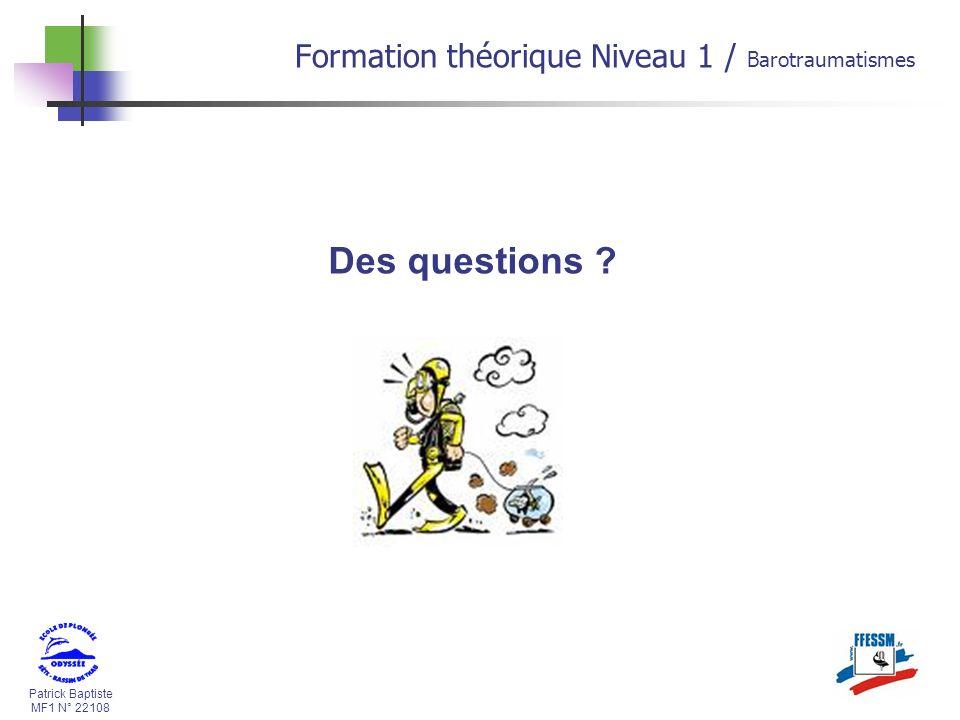 Patrick Baptiste MF1 N° 22108 Des questions ? Formation théorique Niveau 1 / Barotraumatismes