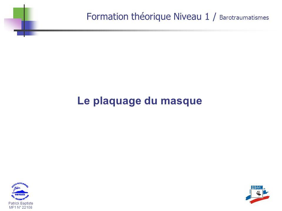 Patrick Baptiste MF1 N° 22108 Formation théorique Niveau 1 / Barotraumatismes Le plaquage du masque