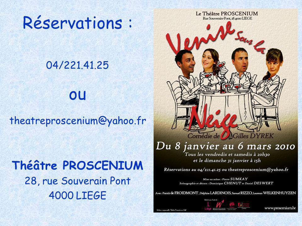 Réservations : 04/221.41.25 ou theatreproscenium@yahoo.fr Théâtre PROSCENIUM 28, rue Souverain Pont 4000 LIEGE