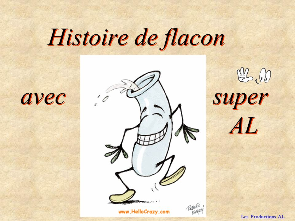 Les Productions AL Histoire de flacon avec super AL