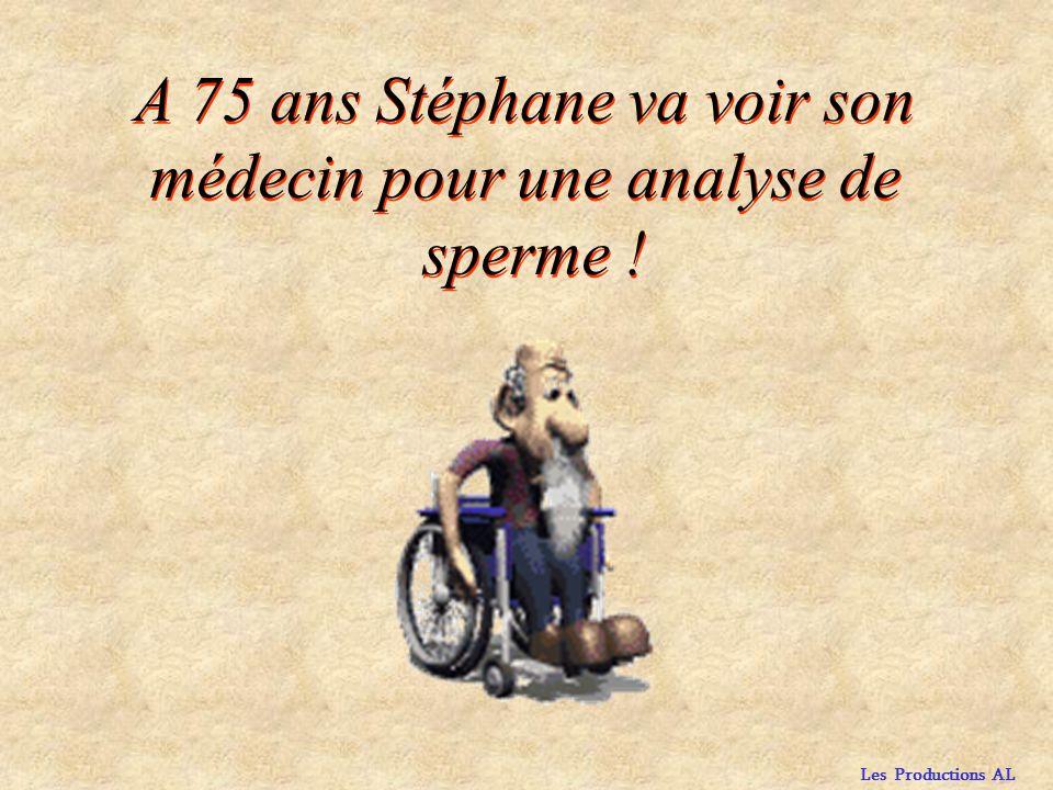 Les Productions AL A 75 ans Stéphane va voir son médecin pour une analyse de sperme .
