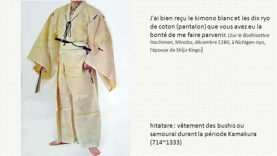 J'ai bien reçu le kimono blanc et les dix ryo de coton (pantalon) que vous avez eu la bonté de me faire parvenir. (Sur le Bodhisattva Hachiman, Minobu