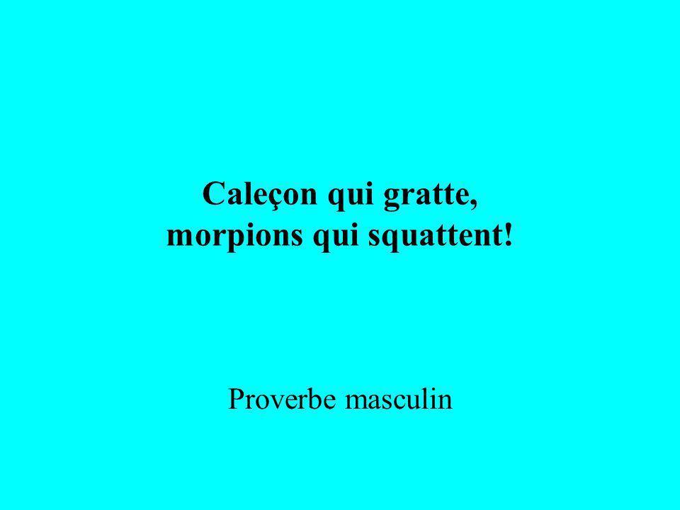 Caleçon qui gratte, morpions qui squattent! Proverbe masculin