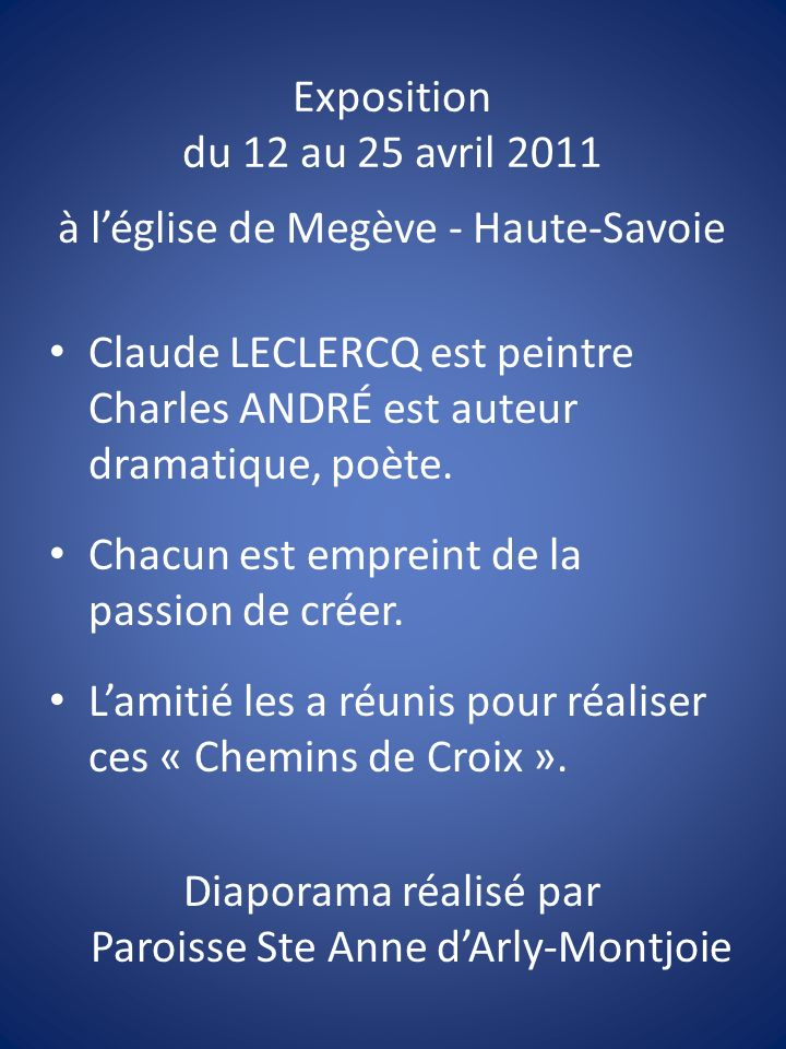 Exposition du 12 au 25 avril 2011 à léglise de Megève - Haute-Savoie Claude LECLERCQ est peintre Charles ANDRÉ est auteur dramatique, poète. Chacun es