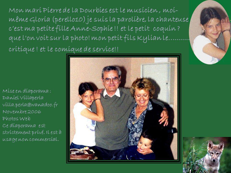 Mon mari Pierre de la Dourbies est le musicien, moi- même Gloria (perello10) je suis la parolière, la chanteuse cest ma petite fille Anne-Sophie !.