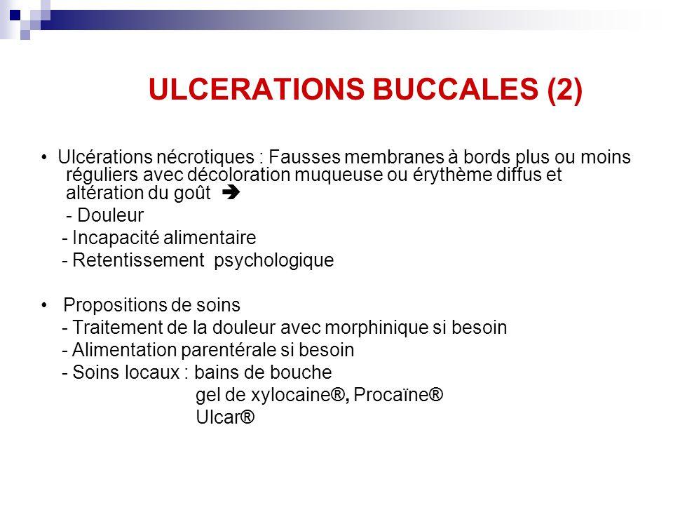 ULCERATIONS BUCCALES (2) Ulcérations nécrotiques : Fausses membranes à bords plus ou moins réguliers avec décoloration muqueuse ou érythème diffus et