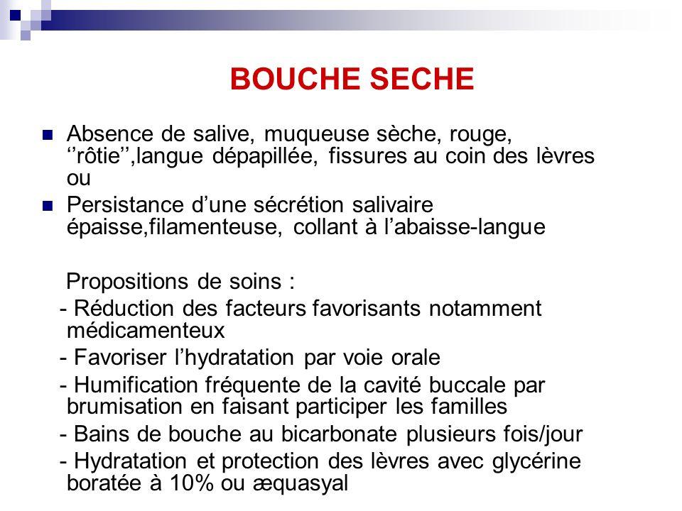 BOUCHE DOULOUREUSE Traitement de la pathologie buccale en cause Traitement général par antalgiques du palier 1 à 3 Traitement local : soin ou bain de bouche - Bicarbonate de sodium - Gel de xylocaïne® à 2% à badigeonner sur les zones douloureuses - Procaine ® + Bicarbonate de sodium ATTENTION En cas de troubles de la déglutition les anesthésiques locaux sont formellement contre-indiqués En cas dutilisation, il est conseillé dattendre deux heures avant de manger