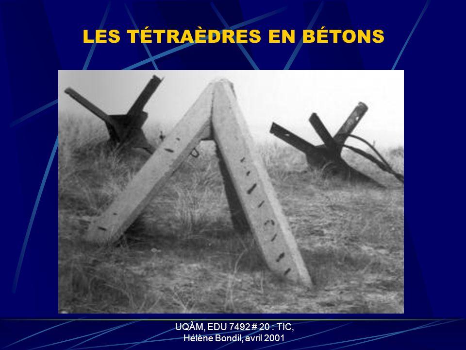 UQÀM, EDU 7492 # 20 : TIC, Hélène Bondil, avril 2001 LES OBSTACLES SUR LA PLAGE Rails piégés Pieux minés Hérissons tchèques Tétraèdres