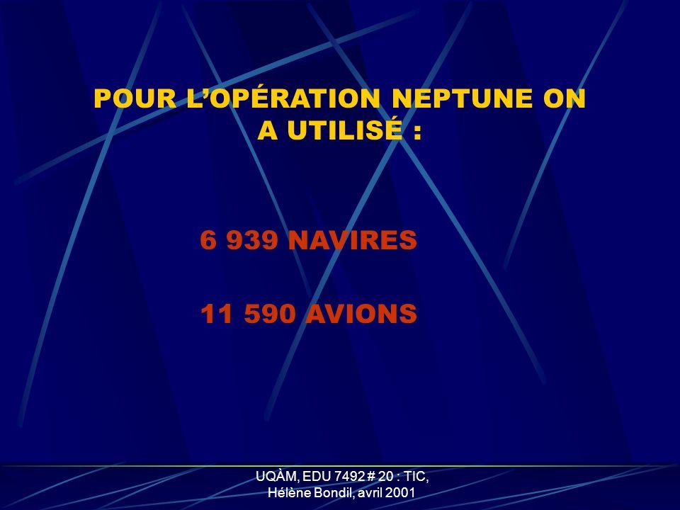 UQÀM, EDU 7492 # 20 : TIC, Hélène Bondil, avril 2001 POUR LOPÉRATION NEPTUNE ON A UTILISÉ : 6 939 NAVIRES 11 590 AVIONS