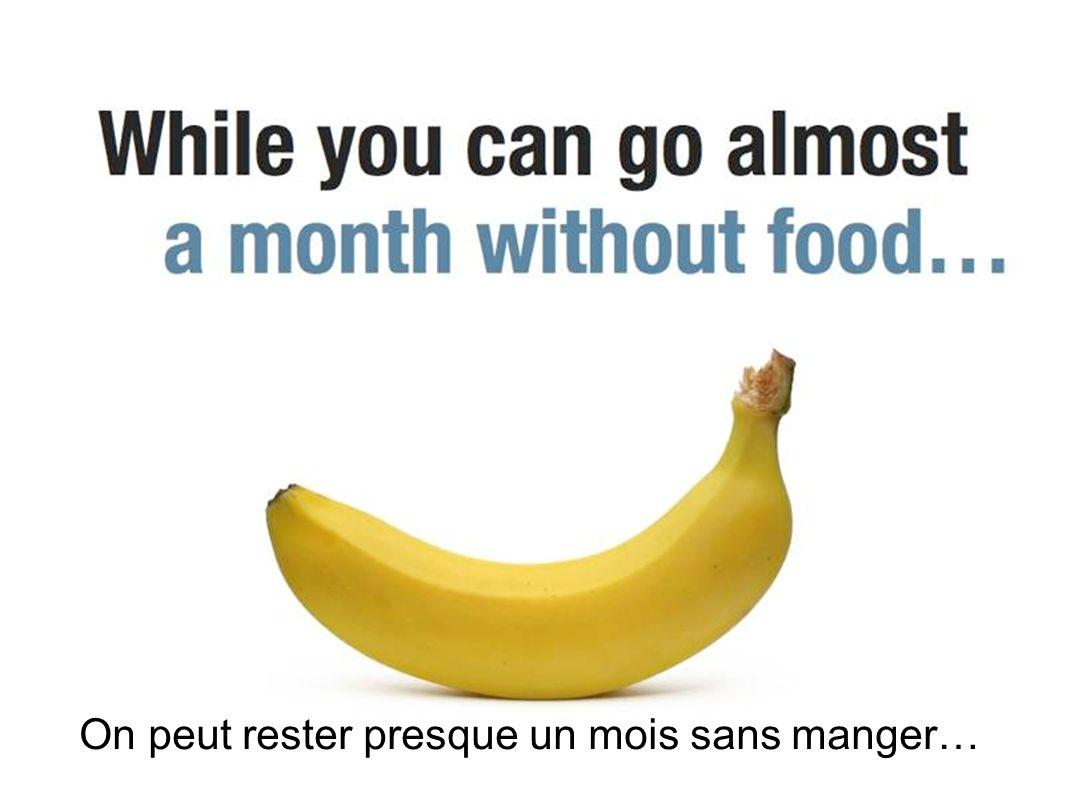 On peut rester presque un mois sans manger…