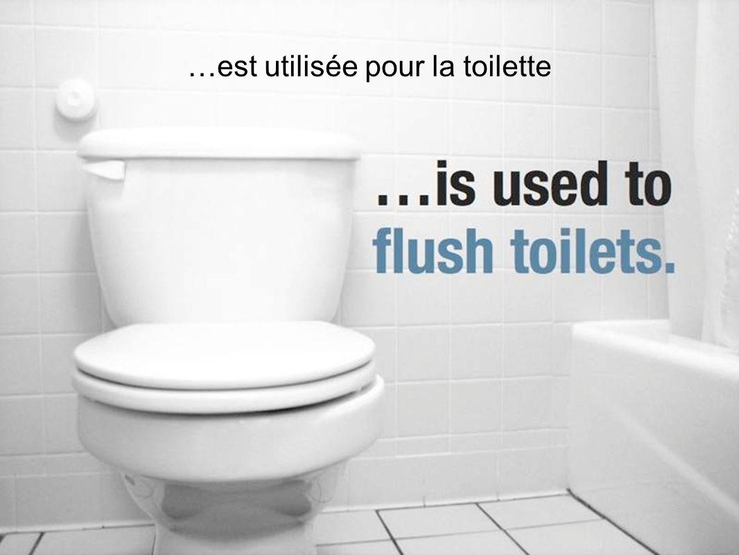 …est utilisée pour la toilette