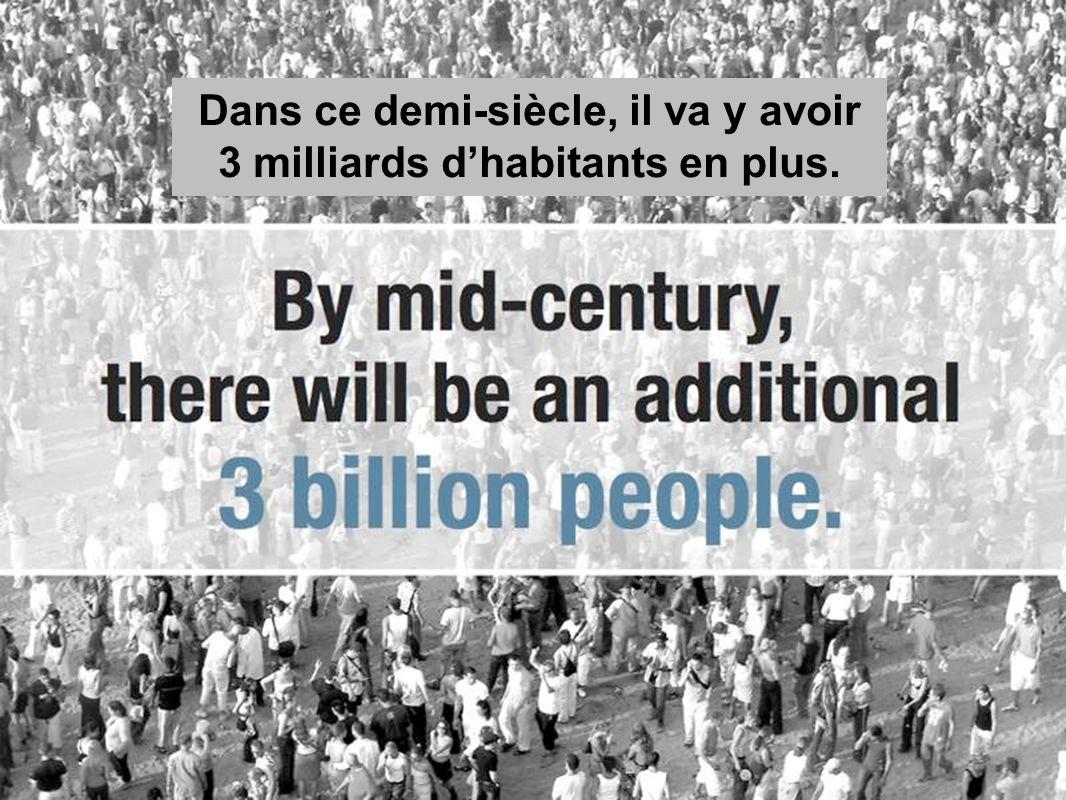 Dans ce demi-siècle, il va y avoir 3 milliards dhabitants en plus.