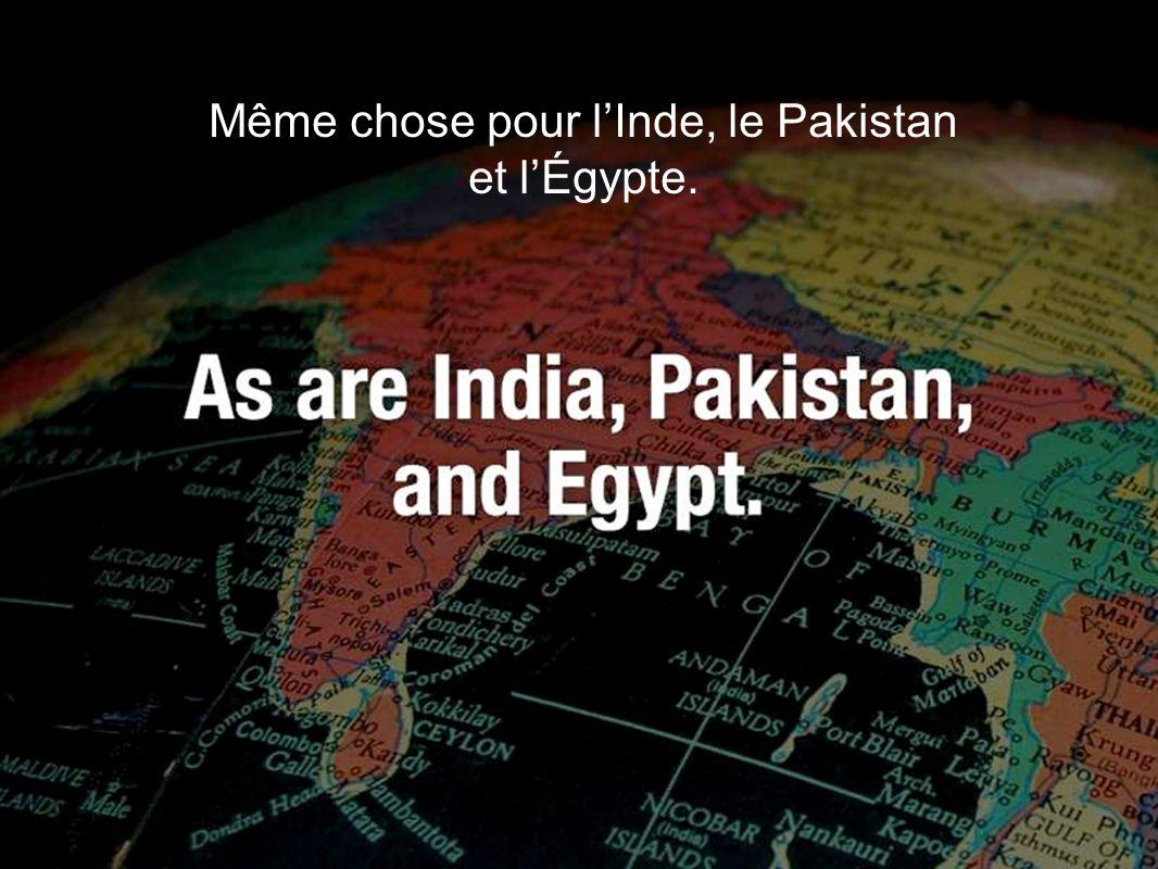 Même chose pour lInde, le Pakistan et lÉgypte.