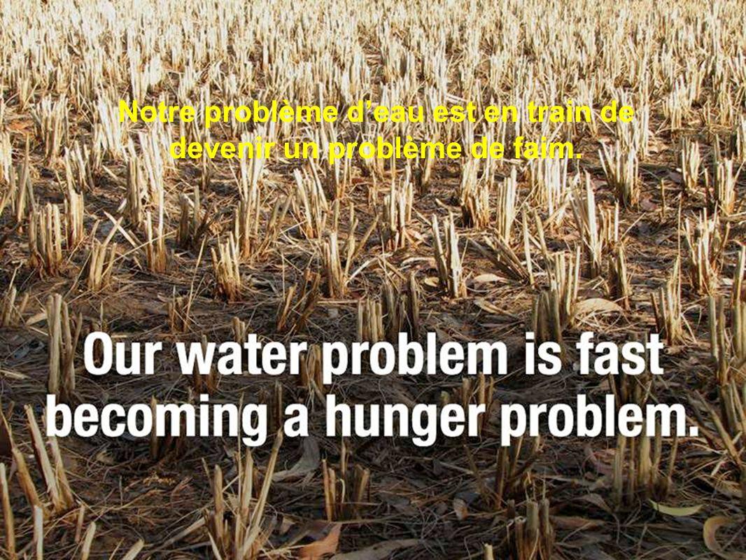 Notre problème deau est en train de devenir un problème de faim.