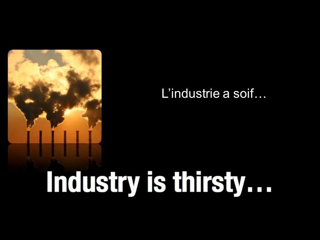 Lindustrie a soif…