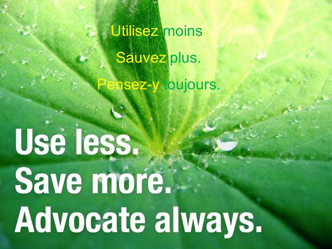 Utilisez moins. Sauvez plus. Pensez-y toujours.