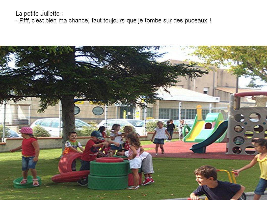 La petite Juliette : - Pfff, c est bien ma chance, faut toujours que je tombe sur des puceaux !