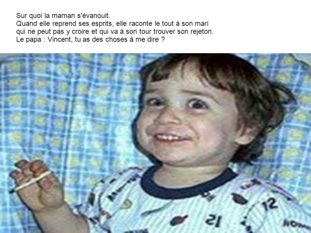 La maman rentre plus tôt du boulot et trouve son gamin de 6 ans en train de fumer. Stupéfaite, elle s'écrie : Vincent, mais que fais-tu ? - et ben je