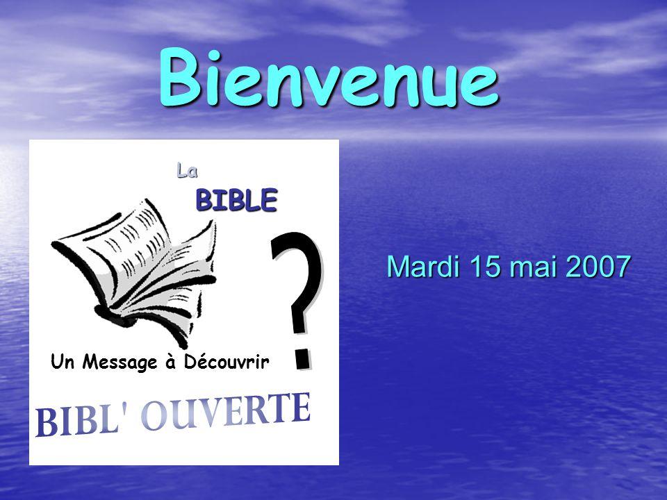 Bienvenue Mardi 15 mai 2007 Un Message à Découvrir La BIBLE