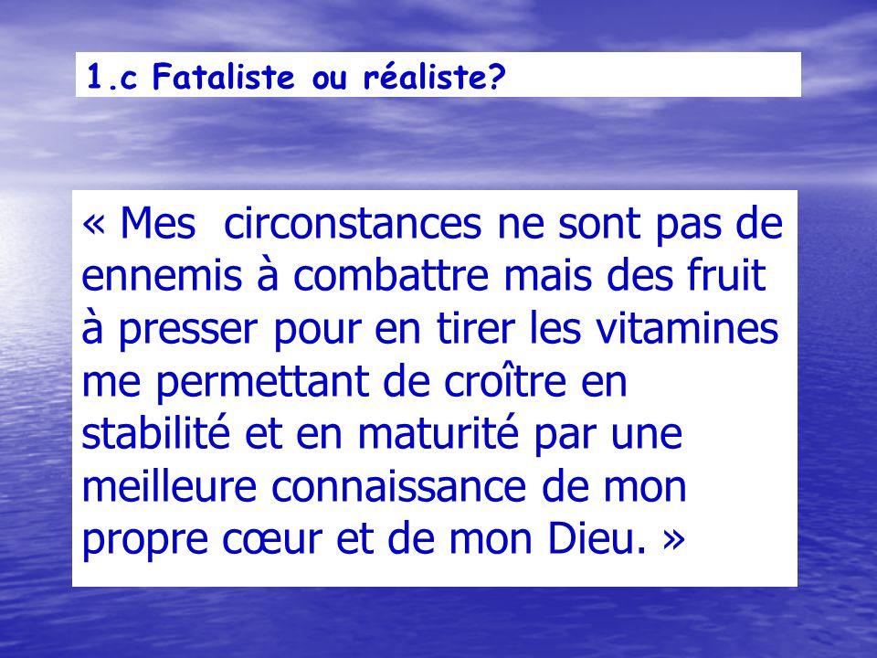 1.c Fataliste ou réaliste.