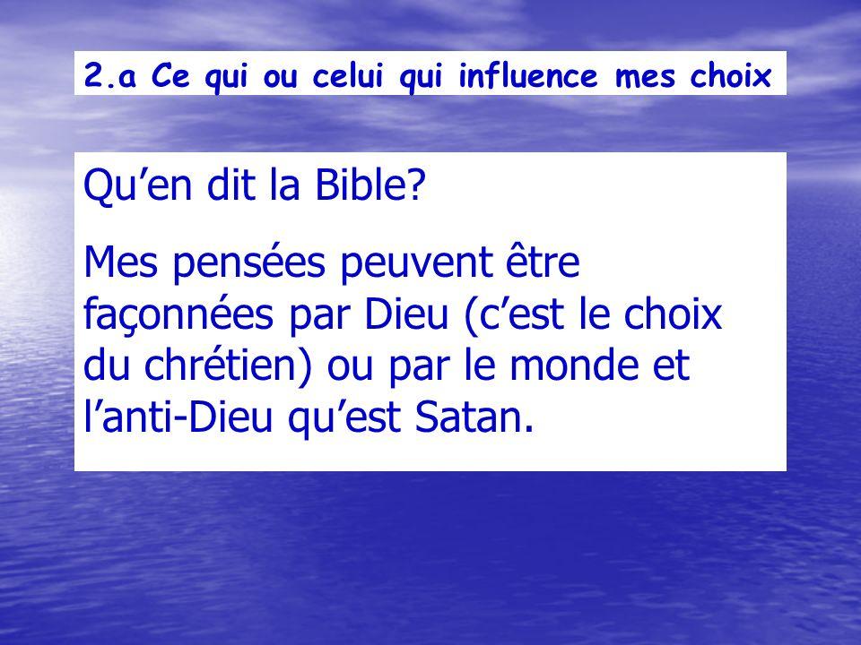 2.a Ce qui ou celui qui influence mes choix Quen dit la Bible.