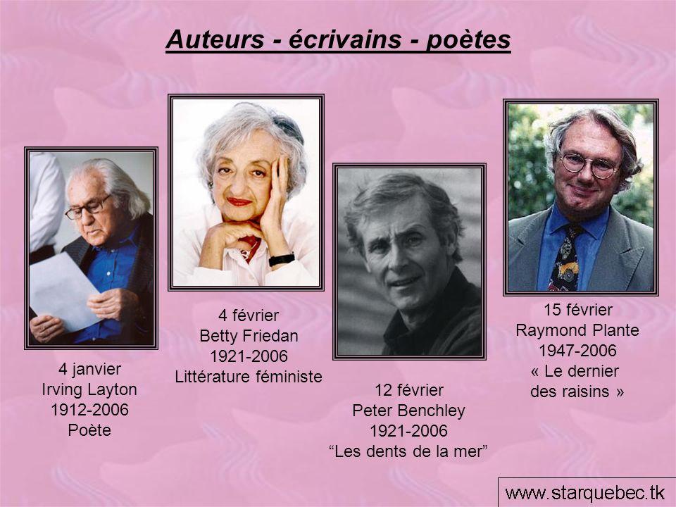 Auteurs - écrivains - poètes 4 février Betty Friedan 1921-2006 Littérature féministe 12 février Peter Benchley 1921-2006 Les dents de la mer 15 févrie