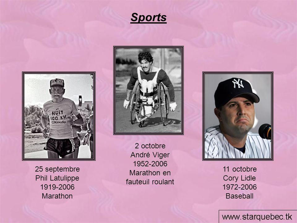 Sports 25 septembre Phil Latulippe 1919-2006 Marathon 11 octobre Cory Lidle 1972-2006 Baseball 2 octobre André Viger 1952-2006 Marathon en fauteuil ro