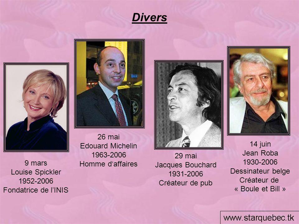 Divers 9 mars Louise Spickler 1952-2006 Fondatrice de lINIS 29 mai Jacques Bouchard 1931-2006 Créateur de pub 14 juin Jean Roba 1930-2006 Dessinateur