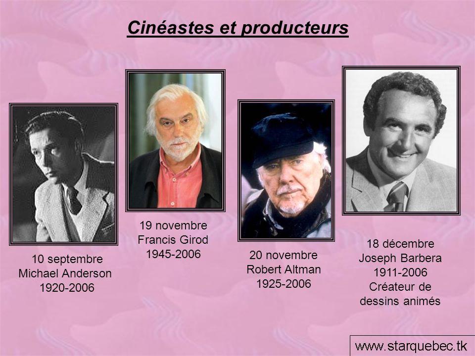 Cinéastes et producteurs 20 novembre Robert Altman 1925-2006 19 novembre Francis Girod 1945-2006 10 septembre Michael Anderson 1920-2006 18 décembre J