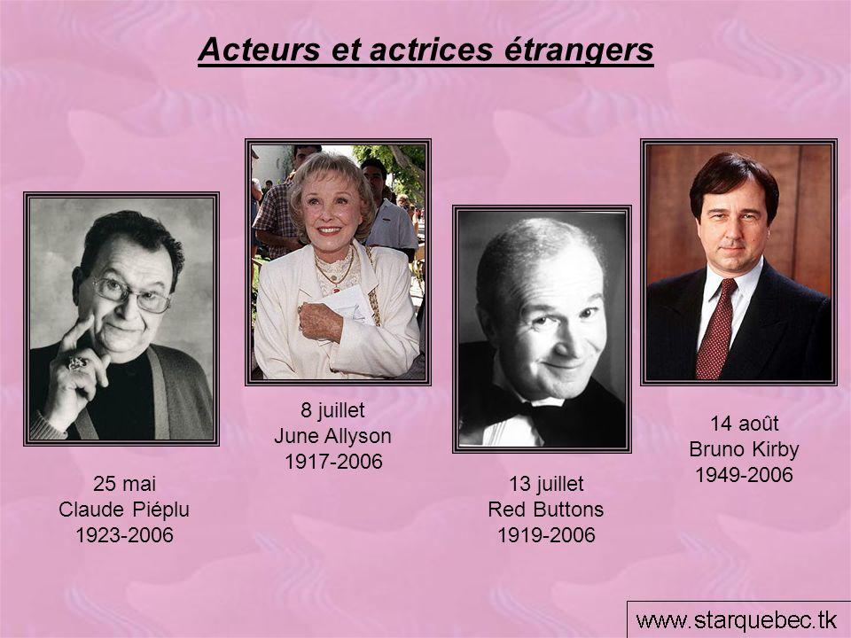Acteurs et actrices étrangers 14 août Bruno Kirby 1949-2006 13 juillet Red Buttons 1919-2006 25 mai Claude Piéplu 1923-2006 8 juillet June Allyson 191