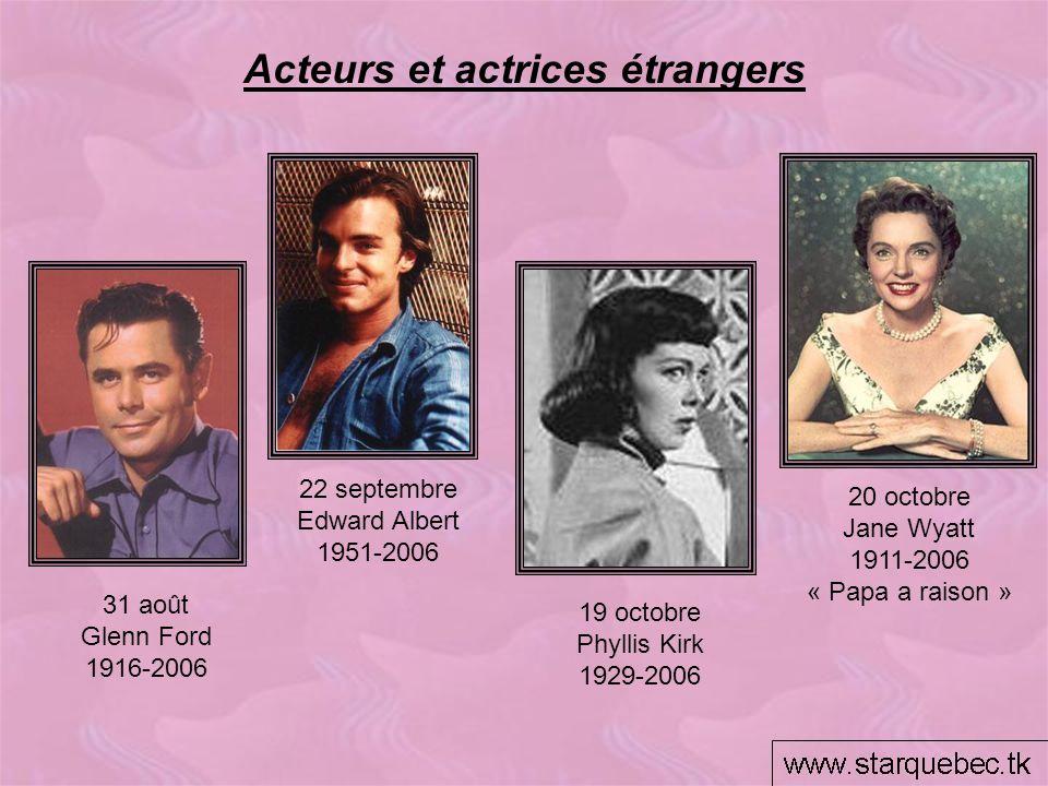 Acteurs et actrices étrangers 20 octobre Jane Wyatt 1911-2006 « Papa a raison » 19 octobre Phyllis Kirk 1929-2006 31 août Glenn Ford 1916-2006 22 sept